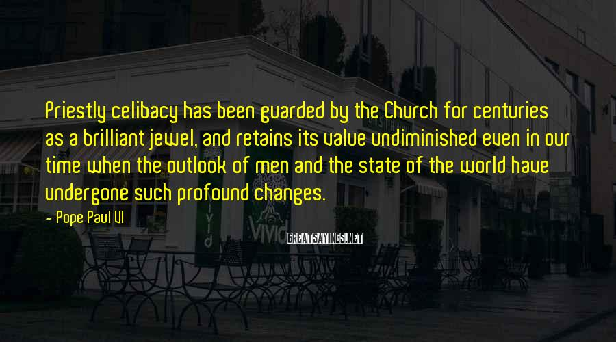 Pope Paul VI Sayings: Priestly celibacy has been guarded by the Church for centuries as a brilliant jewel, and