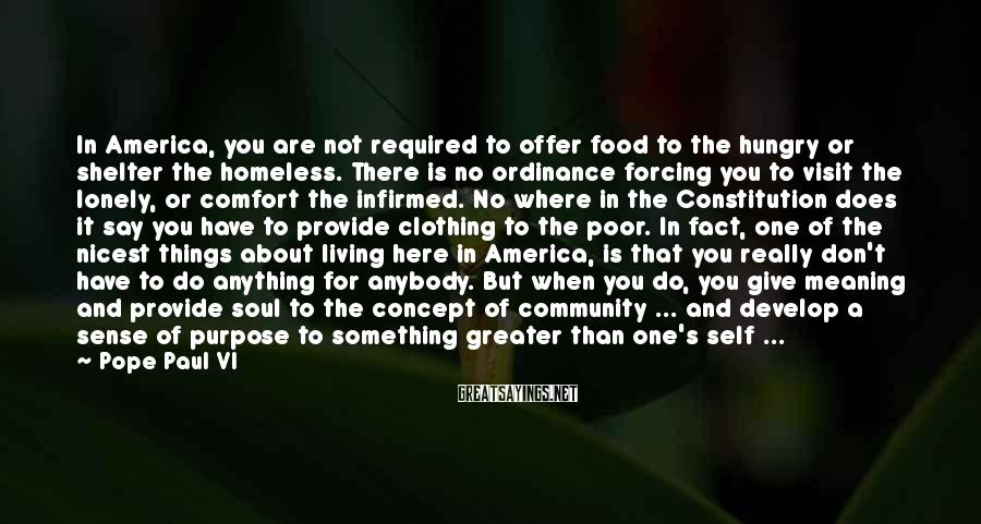 Pope Paul VI Sayings: In America, you are not required to offer food to the hungry or shelter the