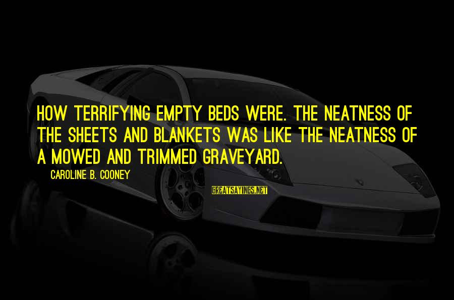 Popular Slipknot Sayings By Caroline B. Cooney: How terrifying empty beds were. The neatness of the sheets and blankets was like the