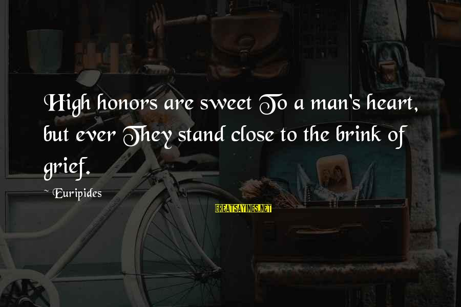 Popular Slipknot Sayings By Euripides: High honors are sweet To a man's heart, but ever They stand close to the