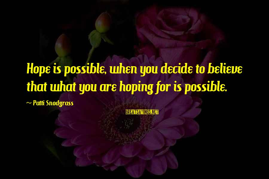 Popular Slipknot Sayings By Patti Snodgrass: Hope is possible, when you decide to believe that what you are hoping for is