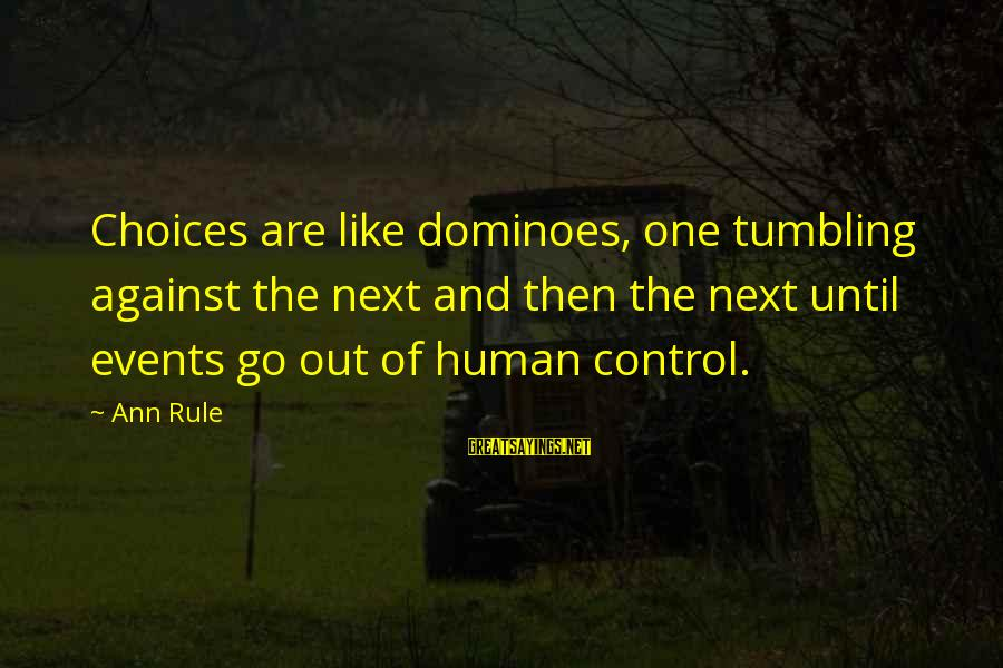 Popular Sweet Sayings By Ann Rule: Choices are like dominoes, one tumbling against the next and then the next until events