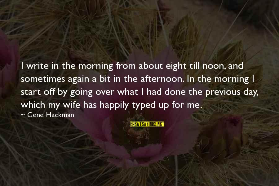 Popular Sweet Sayings By Gene Hackman: I write in the morning from about eight till noon, and sometimes again a bit
