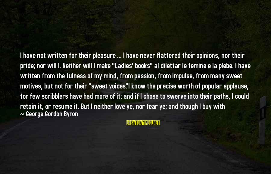Popular Sweet Sayings By George Gordon Byron: I have not written for their pleasure ... I have never flattered their opinions, nor