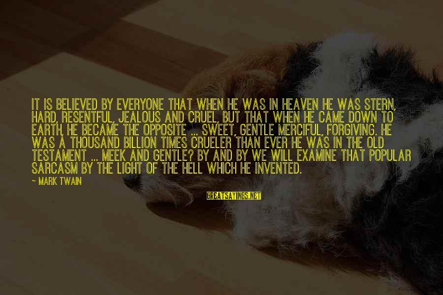 Popular Sweet Sayings By Mark Twain: It is believed by everyone that when he was in heaven he was stern, hard,