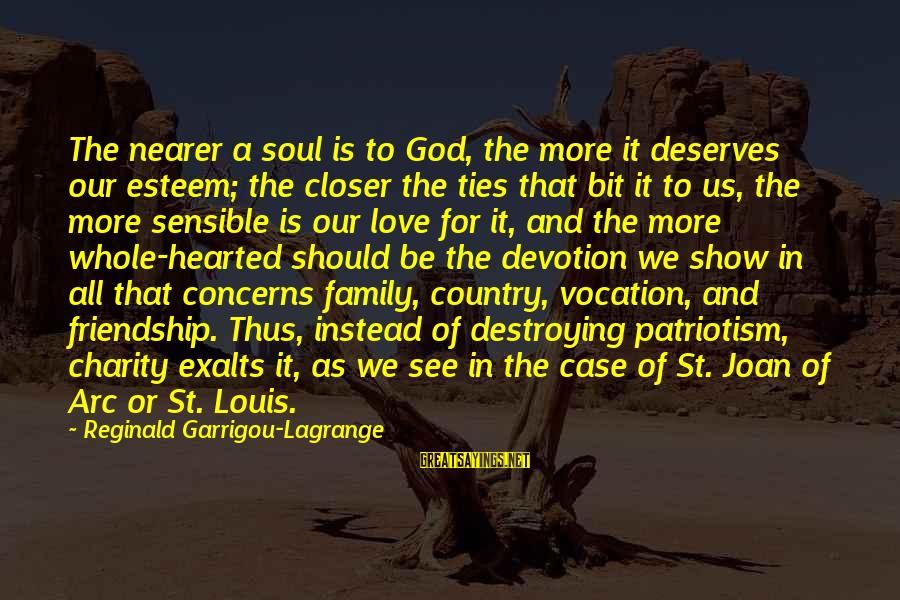 Popular Sweet Sayings By Reginald Garrigou-Lagrange: The nearer a soul is to God, the more it deserves our esteem; the closer