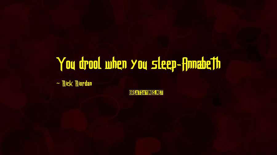 Popular Sweet Sayings By Rick Riordan: You drool when you sleep-Annabeth
