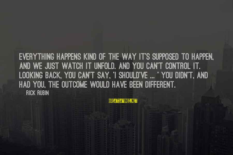 Popular Sweet Sayings By Rick Rubin: Everything happens kind of the way it's supposed to happen, and we just watch it