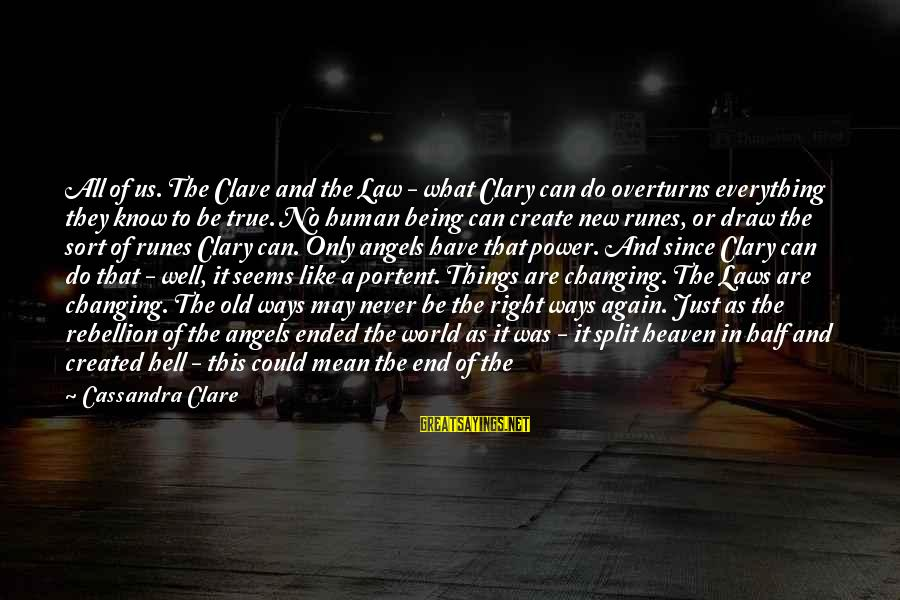 Portent Sayings By Cassandra Clare: All of us. The Clave and the Law - what Clary can do overturns everything