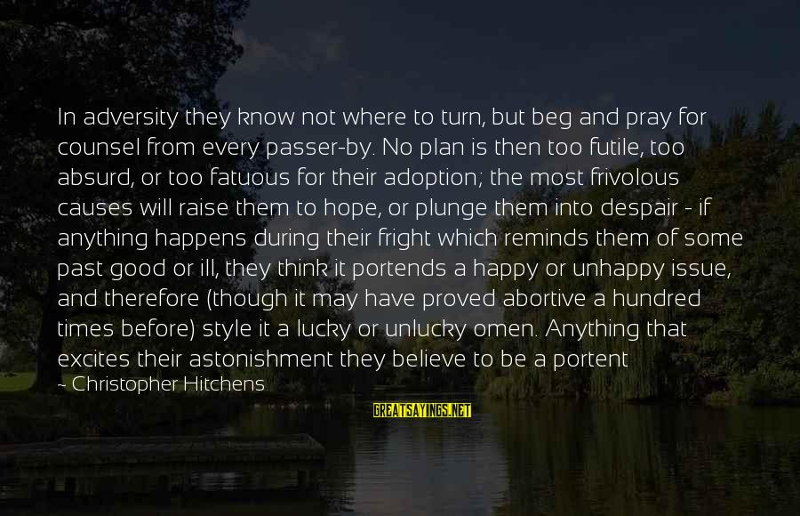 Portent Sayings By Christopher Hitchens: In adversity they know not where to turn, but beg and pray for counsel from