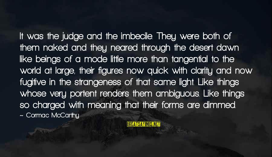 Portent Sayings By Cormac McCarthy: It was the judge and the imbecile. They were both of them naked and they