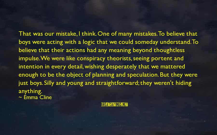 Portent Sayings By Emma Cline: That was our mistake, I think. One of many mistakes. To believe that boys were
