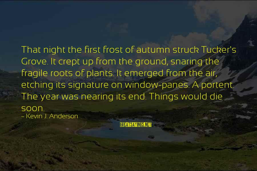 Portent Sayings By Kevin J. Anderson: That night the first frost of autumn struck Tucker's Grove. It crept up from the