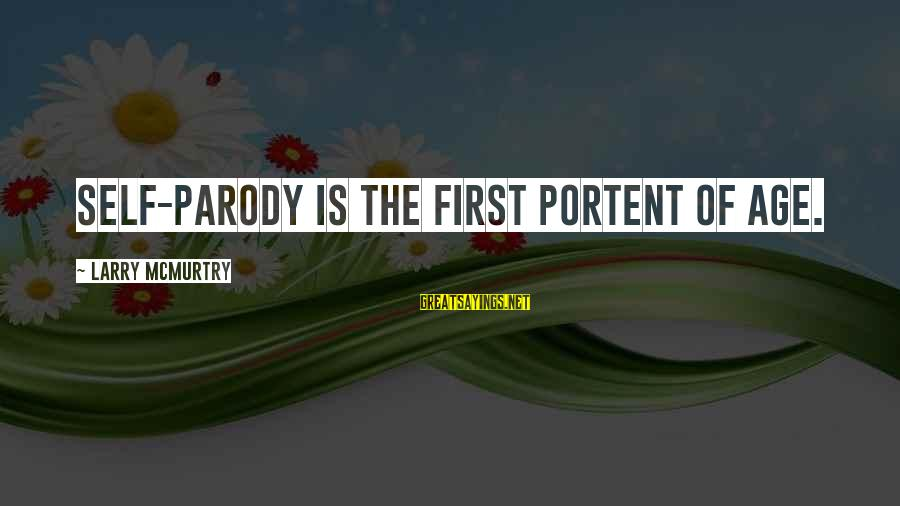 Portent Sayings By Larry McMurtry: Self-parody is the first portent of age.