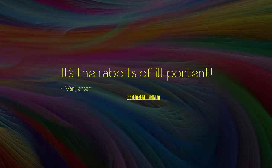 Portent Sayings By Van Jensen: It's the rabbits of ill portent!