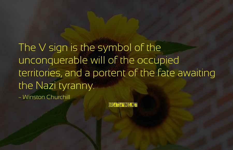 Portent Sayings By Winston Churchill: The V sign is the symbol of the unconquerable will of the occupied territories, and