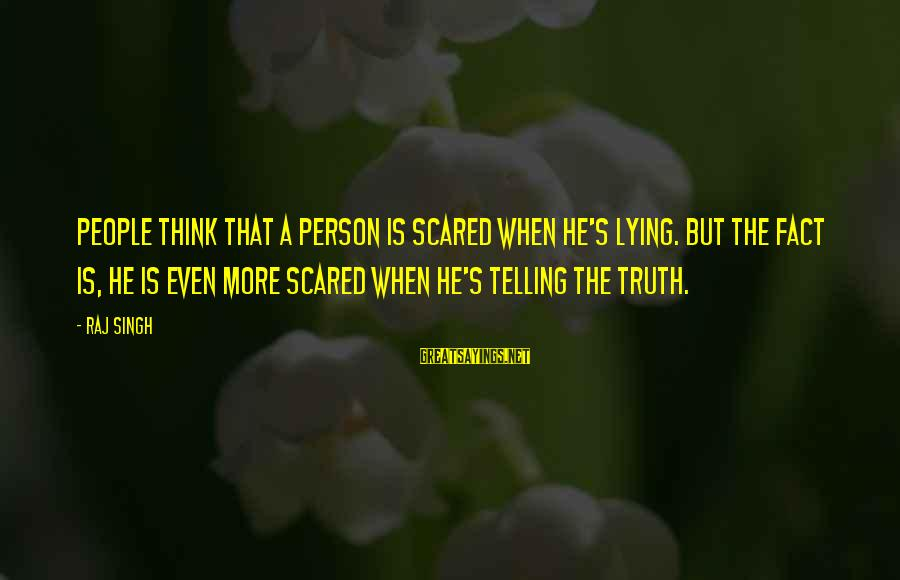 Porto Portugal Sayings By Raj Singh: People think that a person is scared when he's lying. But the fact is, he