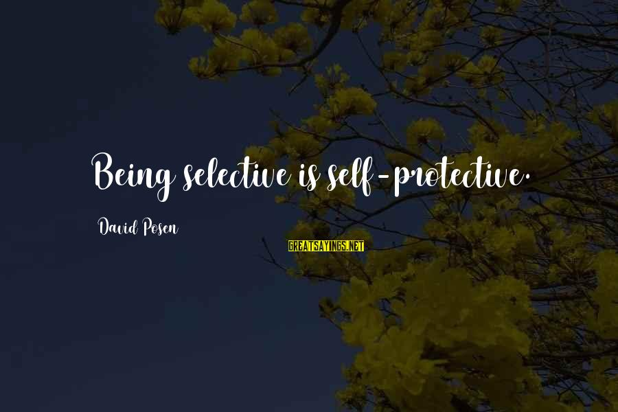 Posen Sayings By David Posen: Being selective is self-protective.