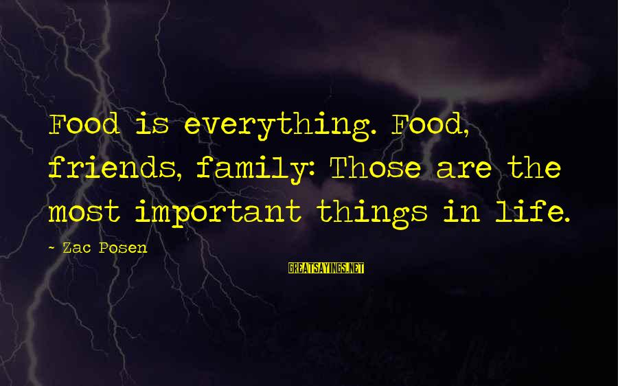Posen Sayings By Zac Posen: Food is everything. Food, friends, family: Those are the most important things in life.