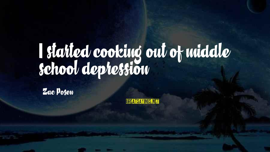Posen Sayings By Zac Posen: I started cooking out of middle school depression.