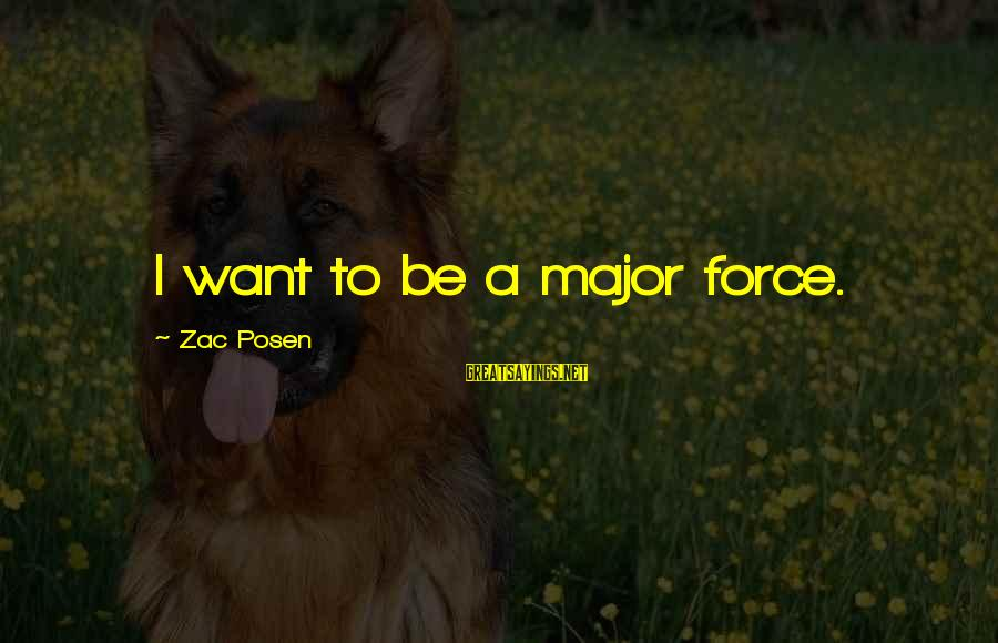 Posen Sayings By Zac Posen: I want to be a major force.