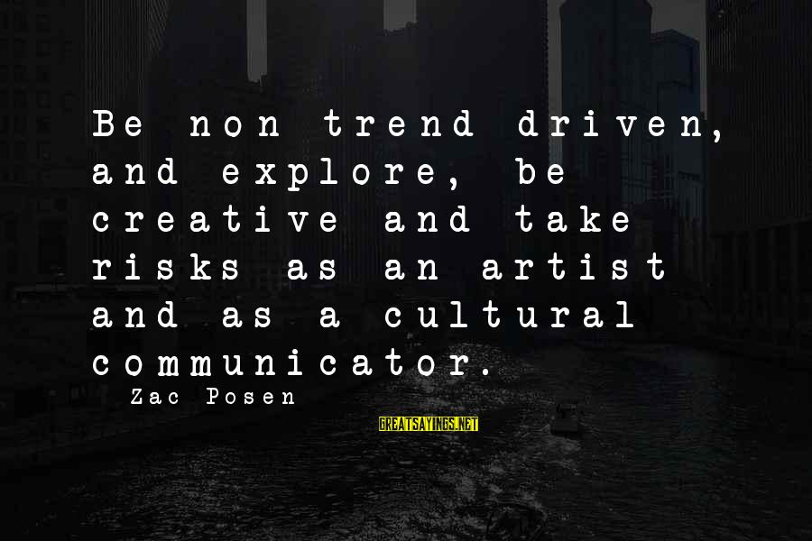 Posen Sayings By Zac Posen: Be non-trend-driven, and explore, be creative and take risks as an artist and as a
