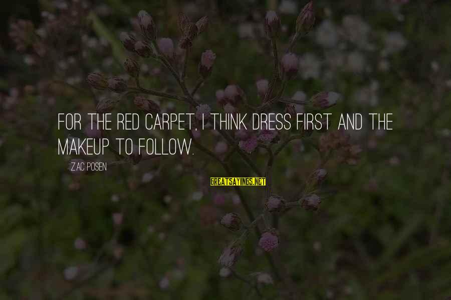 Posen Sayings By Zac Posen: For the red carpet, I think dress first and the makeup to follow.