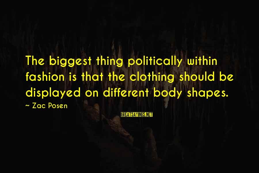 Posen Sayings By Zac Posen: The biggest thing politically within fashion is that the clothing should be displayed on different