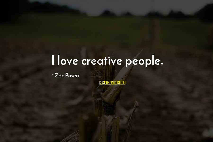 Posen Sayings By Zac Posen: I love creative people.