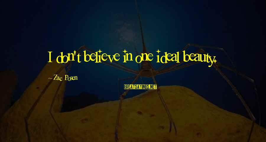 Posen Sayings By Zac Posen: I don't believe in one ideal beauty.