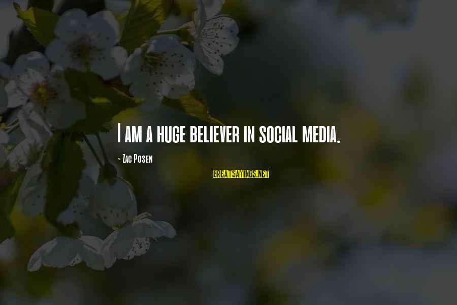 Posen Sayings By Zac Posen: I am a huge believer in social media.