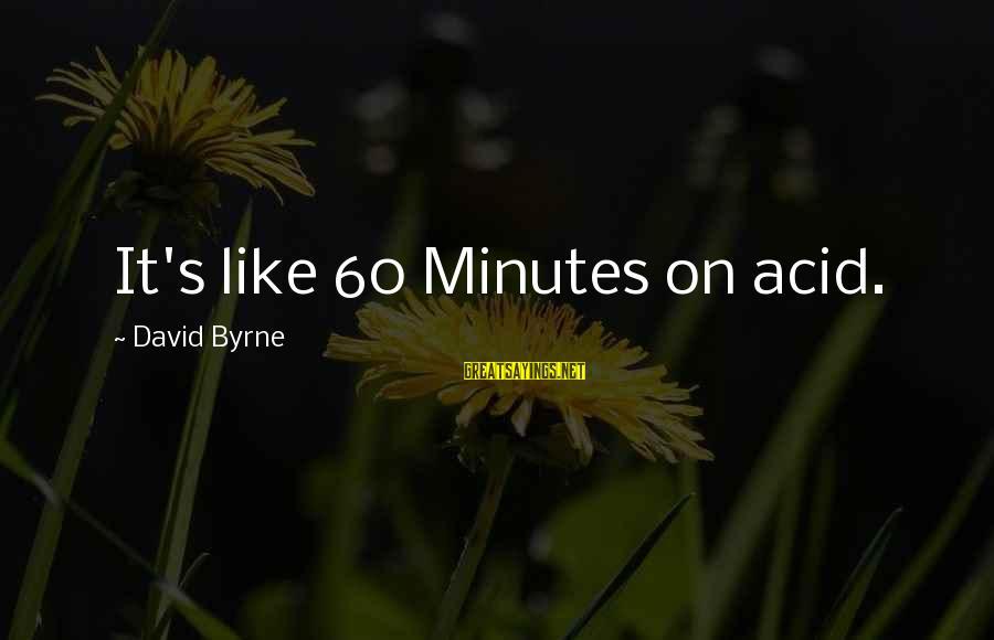 Posh Beckham Sayings By David Byrne: It's like 60 Minutes on acid.