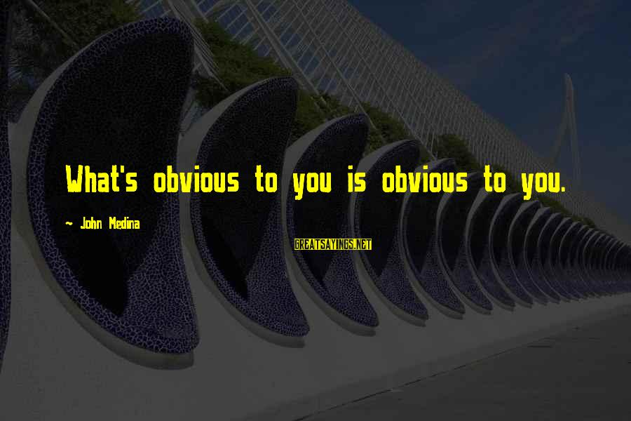 Posh Beckham Sayings By John Medina: What's obvious to you is obvious to you.