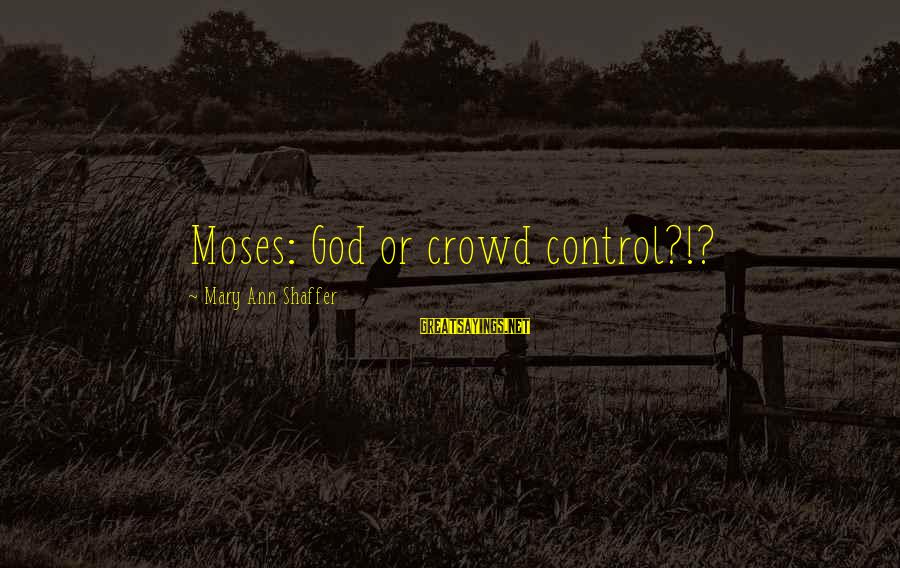 Posh Beckham Sayings By Mary Ann Shaffer: Moses: God or crowd control?!?