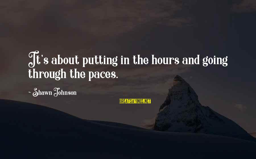 Posh Beckham Sayings By Shawn Johnson: It's about putting in the hours and going through the paces.
