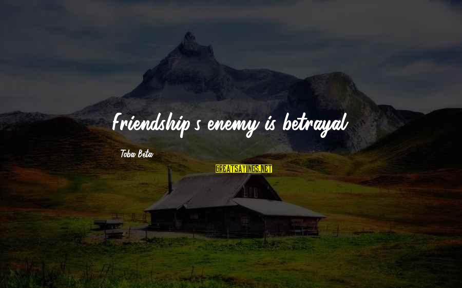 Posh Beckham Sayings By Toba Beta: Friendship's enemy is betrayal.