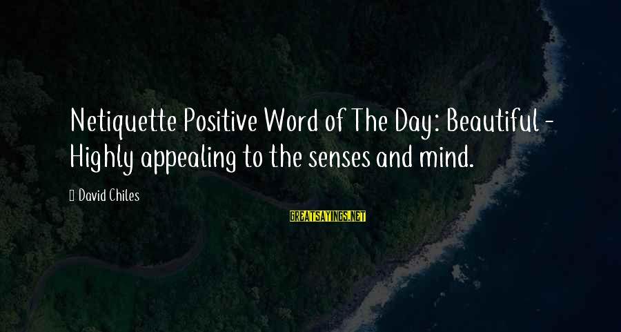Positive Blog Sayings By David Chiles: Netiquette Positive Word of The Day: Beautiful - Highly appealing to the senses and mind.