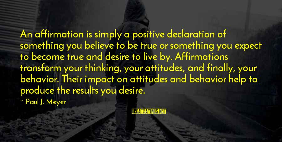 Positive Declaration Sayings By Paul J. Meyer: An affirmation is simply a positive declaration of something you believe to be true or