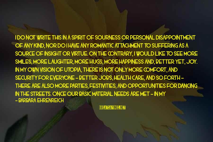 Positive Insight Sayings By Barbara Ehrenreich: I do not write this in a spirit of sourness or personal disappointment of any