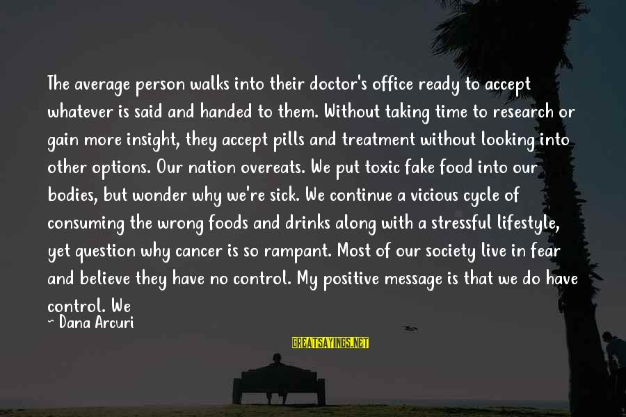 Positive Insight Sayings By Dana Arcuri: The average person walks into their doctor's office ready to accept whatever is said and