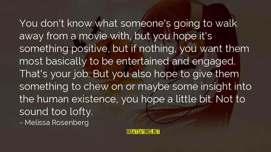 Positive Insight Sayings By Melissa Rosenberg: You don't know what someone's going to walk away from a movie with, but you