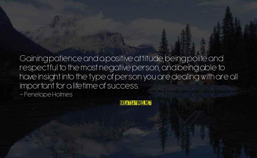 Positive Insight Sayings By Penelope Holmes: Gaining patience and a positive attitude, being polite and respectful to the most negative person,