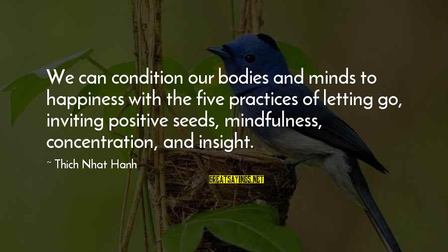 Positive Insight Sayings By Thich Nhat Hanh: We can condition our bodies and minds to happiness with the five practices of letting