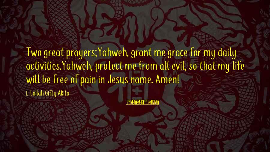 Positive Prayers For Healing Sayings By Lailah Gifty Akita: Two great prayers;Yahweh, grant me grace for my daily activities.Yahweh, protect me from all evil,