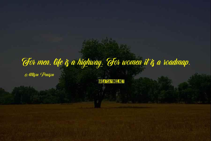 Positive Publicity Sayings By Allison Pearson: For men, life is a highway. For women it is a roadmap.