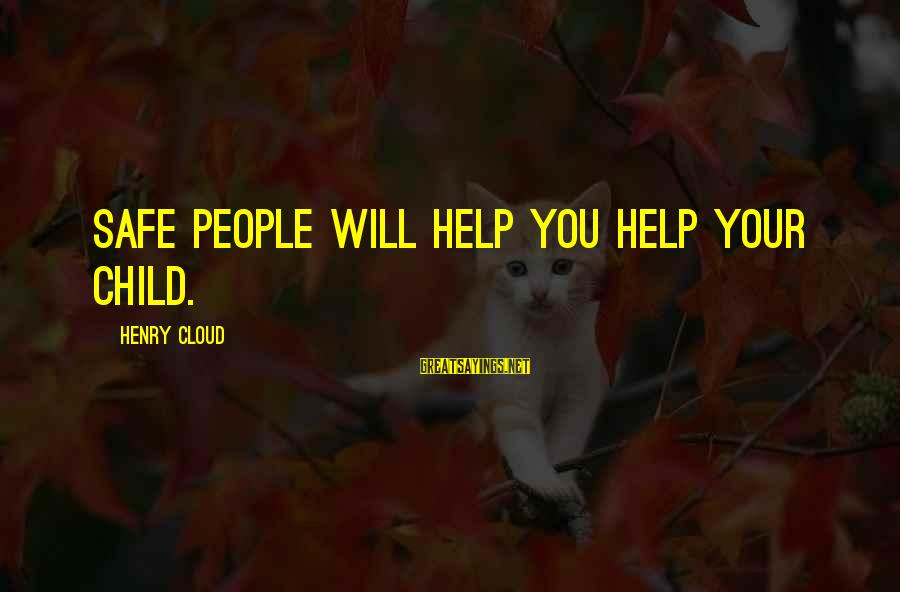 Positive Publicity Sayings By Henry Cloud: Safe people will help you help your child.