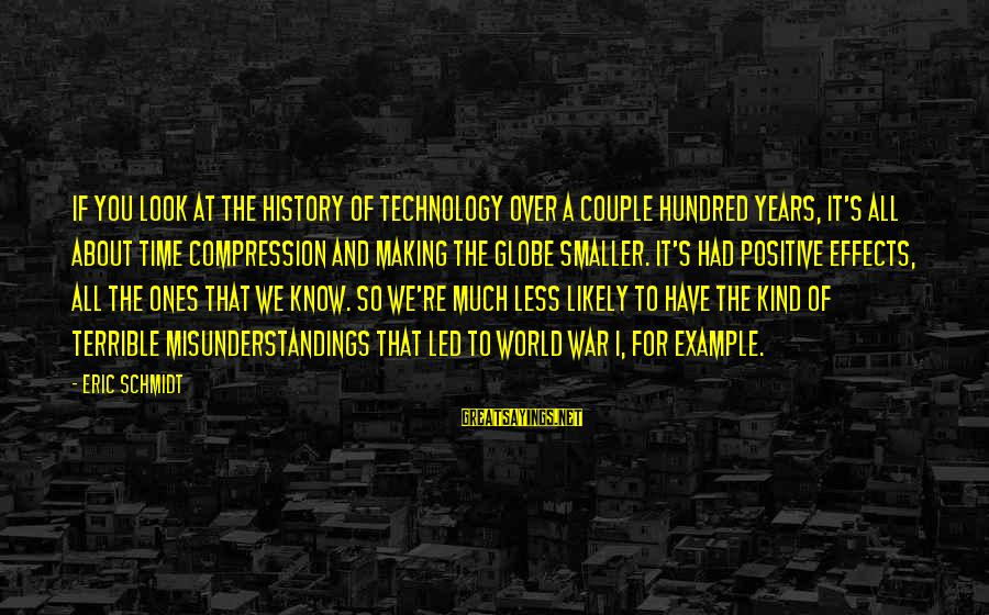 Positive Technology Sayings By Eric Schmidt: If you look at the history of technology over a couple hundred years, it's all