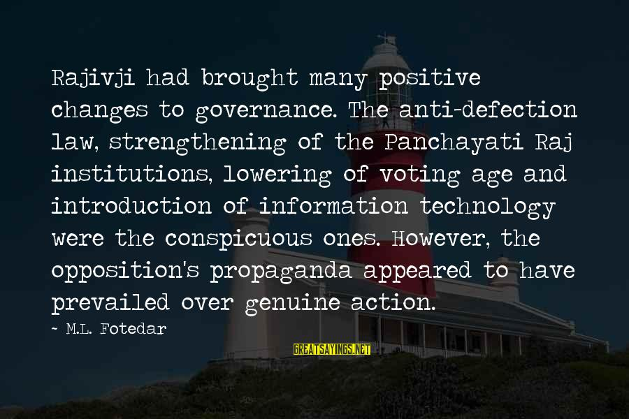 Positive Technology Sayings By M.L. Fotedar: Rajivji had brought many positive changes to governance. The anti-defection law, strengthening of the Panchayati