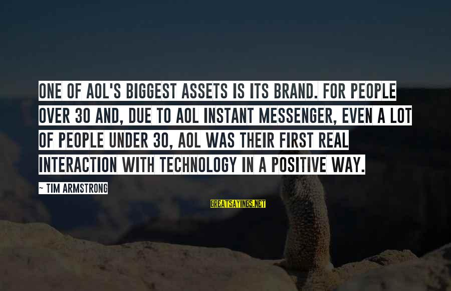 Positive Technology Sayings By Tim Armstrong: One of AOL's biggest assets is its brand. For people over 30 and, due to