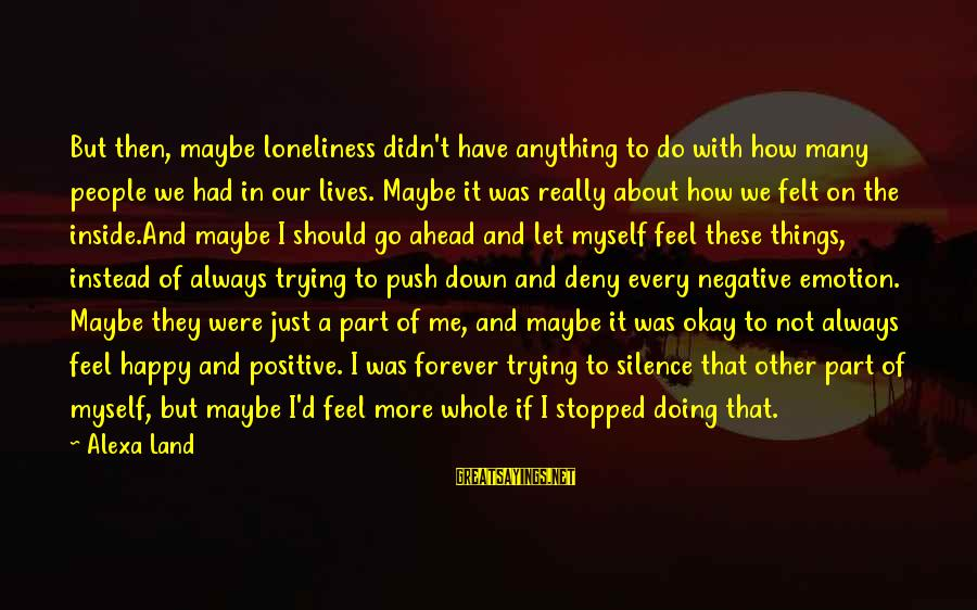 Positive Vs Negative Sayings By Alexa Land: But then, maybe loneliness didn't have anything to do with how many people we had